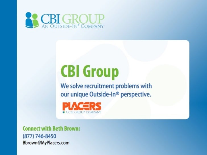 CBI Group We solve recruitment problems with  our unique Outside-In® perspective. Connect with Beth Brown: (877) 746-8450 ...