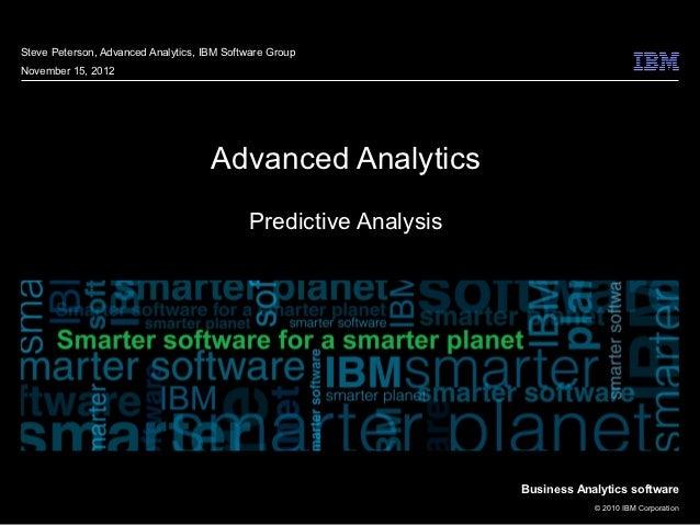 Steve Peterson, Advanced Analytics, IBM Software GroupNovember 15, 2012                                     Advanced Analy...