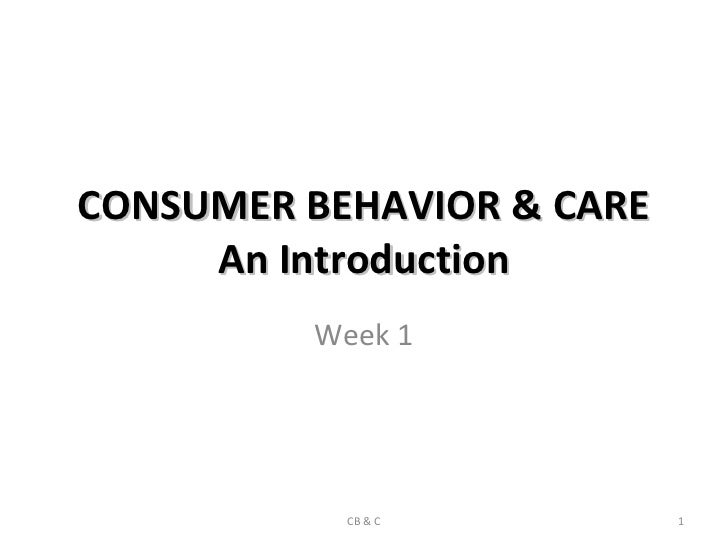 CONSUMER BEHAVIOR & CARE     An Introduction         Week 1           CB & C          1