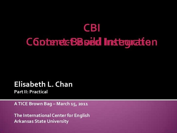 CBIContent-Based Instruction<br />CBIConnect Build Integrate<br />Elisabeth L. Chan<br />Part II: Practical<br />A TICE Br...