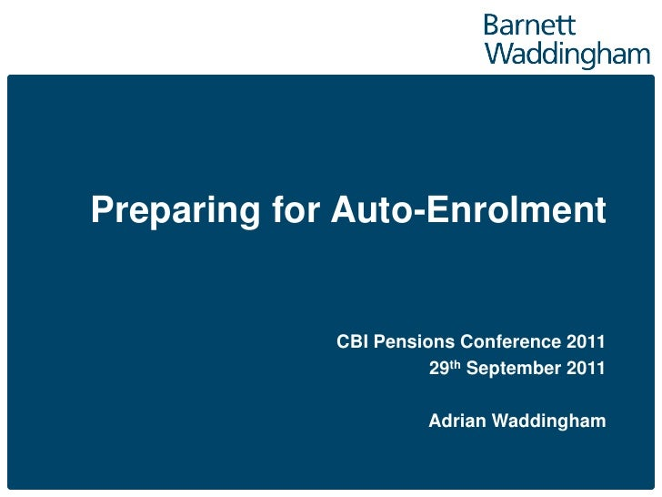 Preparing for Auto-Enrolment             CBI Pensions Conference 2011                       29th September 2011           ...