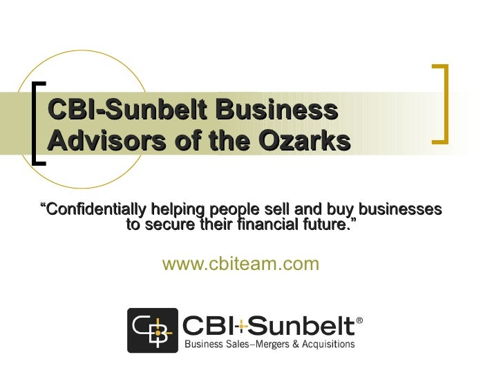 """CBI-Sunbelt Business Advisors of the Ozarks """" Confidentially helping people sell and buy businesses to secure their financ..."""