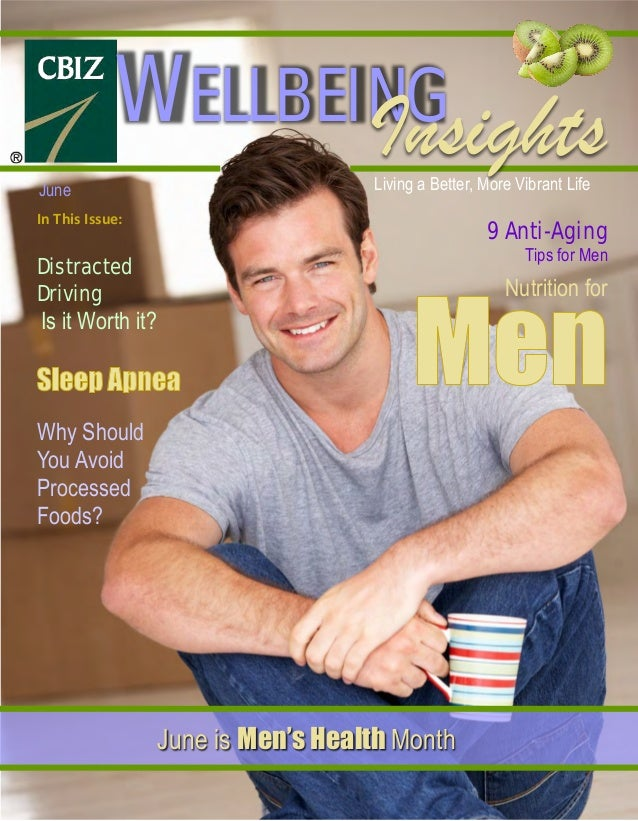 Living a Better, More Vibrant Life WELLBEING June is Men's Health Month In This Issue: Distracted Driving Is it Worth it? ...