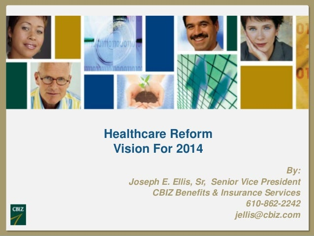 Click to edit Master title style  Healthcare Reform Vision For 2014 By: Joseph E. Ellis, Sr, Senior Vice President CBIZ Be...