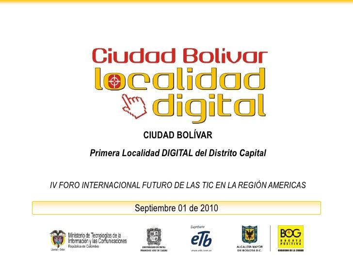 Nivel Nacional<br />CIUDAD BOLÍVAR<br />Primera Localidad DIGITAL del Distrito Capital<br />IV FORO INTERNACIONAL FUTURO D...