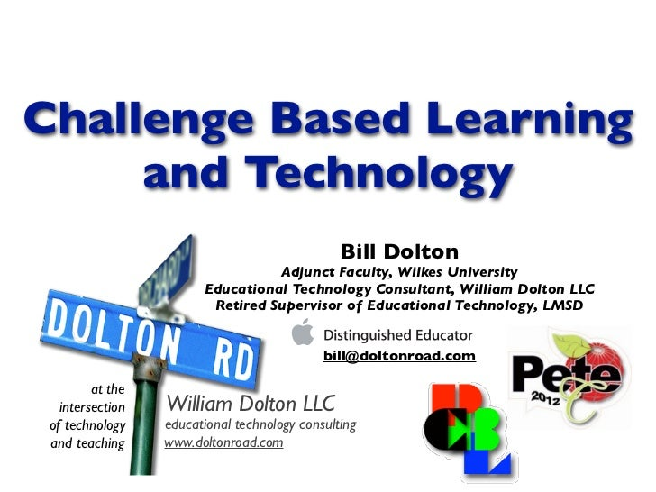Challenge Based Learning     and Technology                                                Bill Dolton                    ...