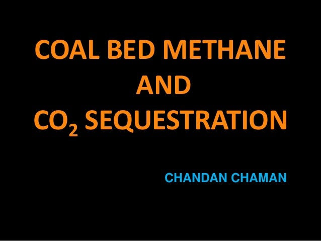 COAL BED METHANE       ANDCO2 SEQUESTRATION        CHANDAN CHAMAN