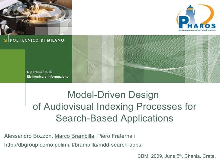 Model-Driven Design  of Audiovisual Indexing Processes for Search-Based Applications Alessandro Bozzon,  Marco Brambilla ,...