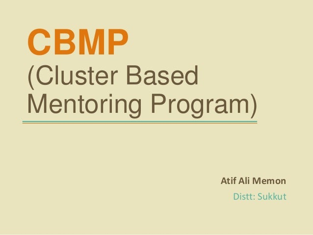 CBMP (Cluster Based Mentoring Program) Atif Ali Memon Distt: Sukkut