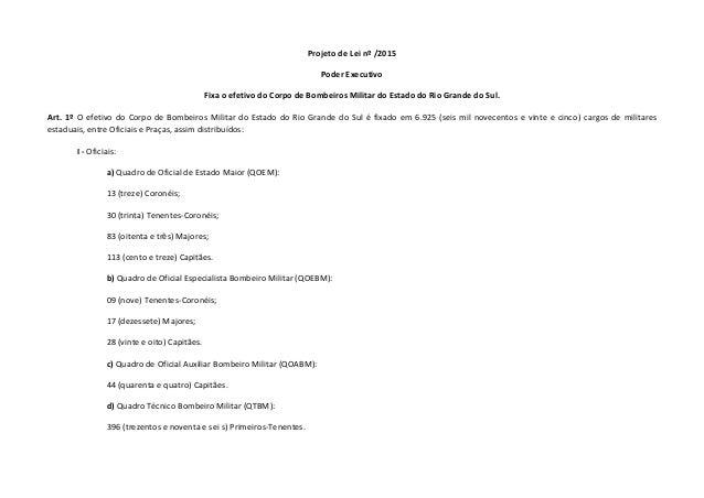 Projeto de Lei nº /2015 Poder Executivo Fixa o efetivo do Corpo de Bombeiros Militar do Estado do Rio Grande do Sul. Art. ...