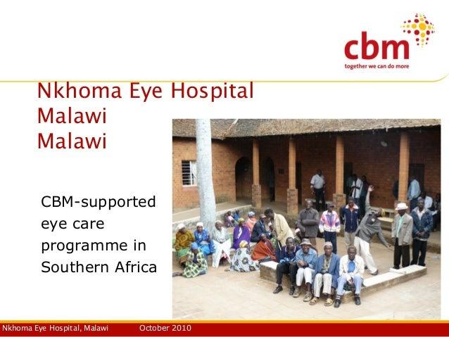 Nkhoma Eye Hospital, Malawi October 2010 Nkhoma Eye Hospital Malawi Malawi CBM-supported eye care programme in Southern Af...