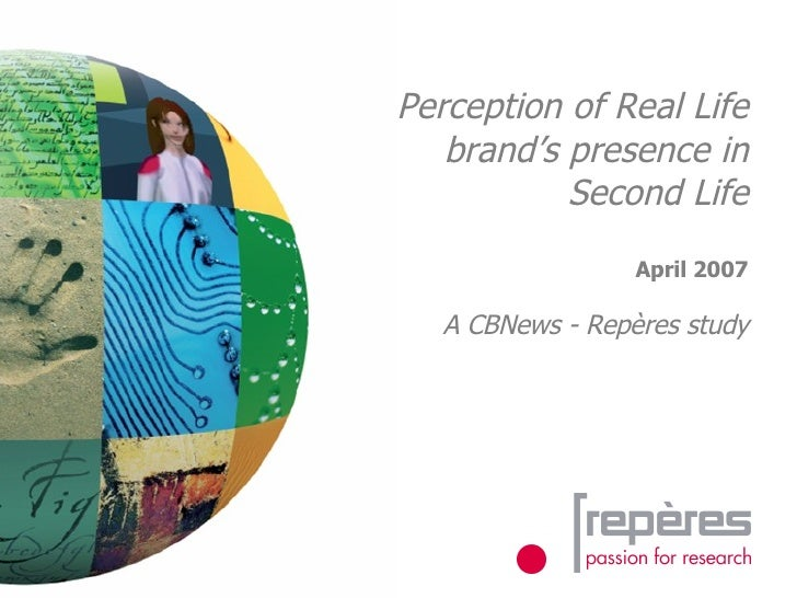 Perception of Real Life brand's presence in  Second  Life April 2007 A CBNews - Repères study