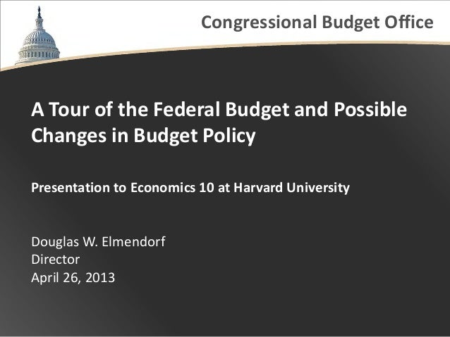 Congressional Budget OfficeA Tour of the Federal Budget and PossibleChanges in Budget PolicyPresentation to Economics 10 a...