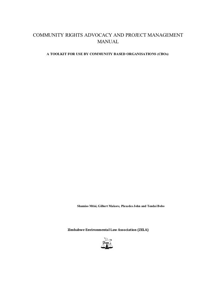 COMMUNITY RIGHTS ADVOCACY AND PROJECT MANAGEMENT                     MANUAL    A TOOLKIT FOR USE BY COMMUNITY BASED ORGANI...
