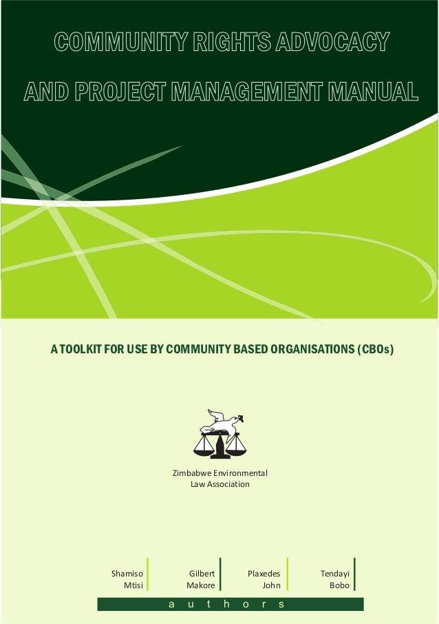 COMMUNITY RIGHTS ADVOCACYAND PROJECT MANAGEMENT MANUALTendayiBoboShamisoMtisiGilbertMakorePlaxedesJohna u t h o r sA TOOLK...