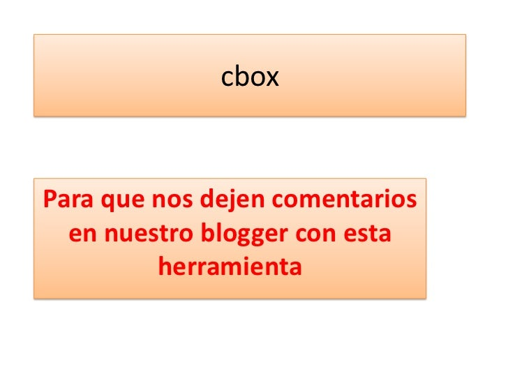 cbox<br />Para que nos dejen comentarios en nuestro blogger con esta herramienta <br />