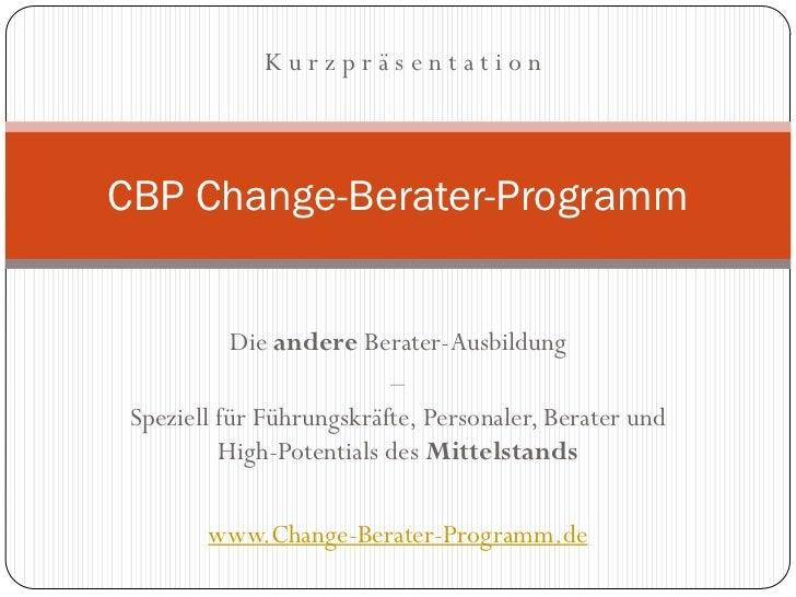 KurzpräsentationCBP Change-Berater-Programm            Die andere Berater-Ausbildung                          – Speziell f...