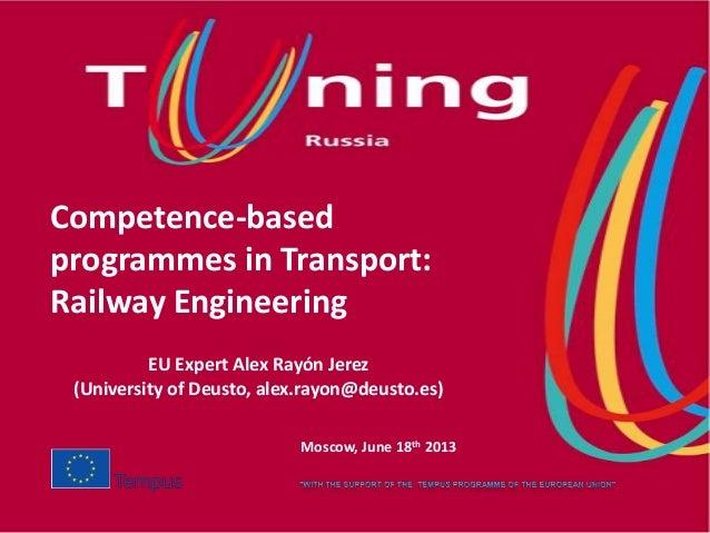 Competence-based programmes in Transport: Railway Engineering EU Expert Alex Rayón Jerez (University of Deusto, alex.rayon...