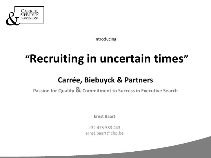 """Introducing """"Recruiting in uncertain times""""Carrée, Biebuyck & PartnersPassion for Quality & Commitment to Success in Execu..."""