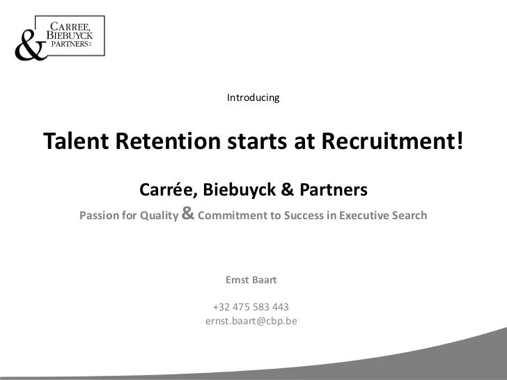 IntroducingTalent Retention starts at Recruitment!Carrée, Biebuyck & PartnersPassion for Quality & Commitment to Success i...