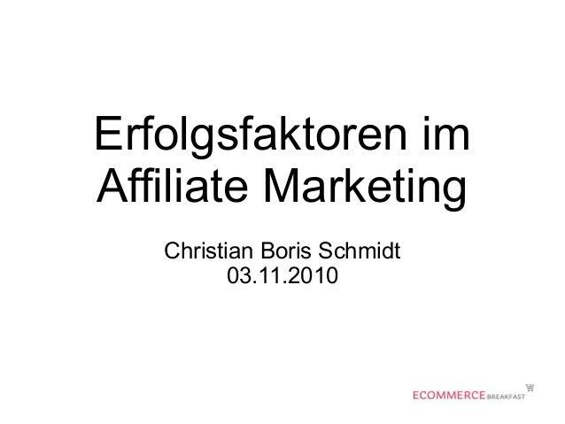 Erfolgsfaktoren im Affiliate Marketing Christian Boris Schmidt 03.11.2010