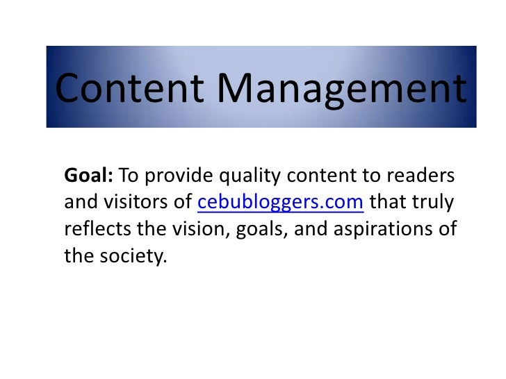Goal:  To provide quality content to readers and visitors of  cebubloggers.com  that truly reflects the vision, goals, and...