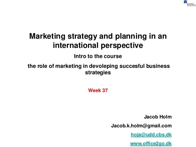 Marketing strategy and planning in an      international perspective                 Intro to the coursethe role of market...