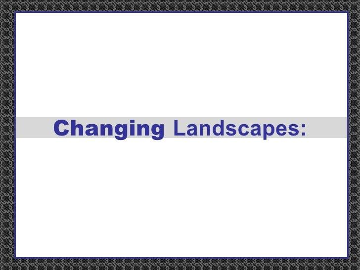 Changing  Landscapes: