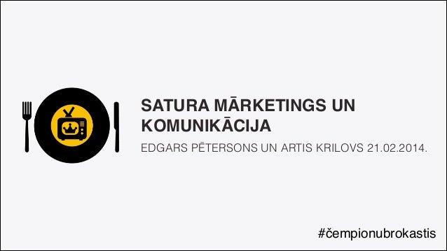 """SATURA MĀRKETINGS UN KOMUNIKĀCIJA"""" EDGARS PĒTERSONS UN ARTIS KRILOVS 21.02.2014.  #čempionubrokastis"""
