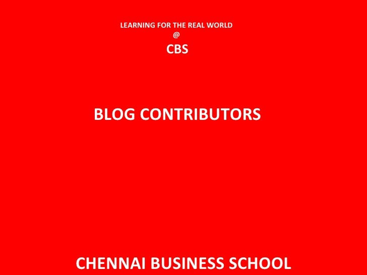 LEARNING FOR THE REAL WORLD  @  CBS BLOG CONTRIBUTORS CHENNAI BUSINESS SCHOOL