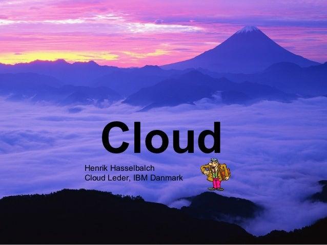 CloudHenrik HasselbalchCloud Leder, IBM Danmark                           © 2012 IBM Corporation