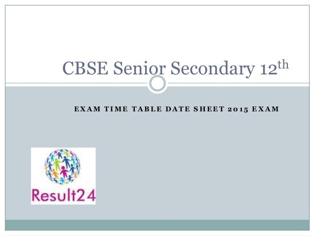 Cbse 12th Class Exam Time Table 2015, CBSE Senior Secondary Date Sheet 2015