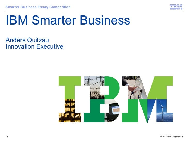 Smarter Business Essay CompetitionIBM Smarter BusinessAnders QuitzauInnovation Executive1                                 ...