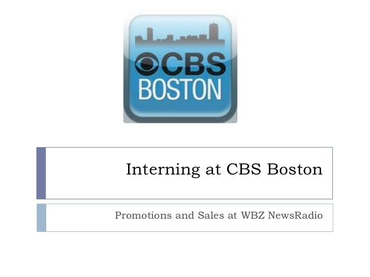 Interning at CBS BostonPromotions and Sales at WBZ NewsRadio