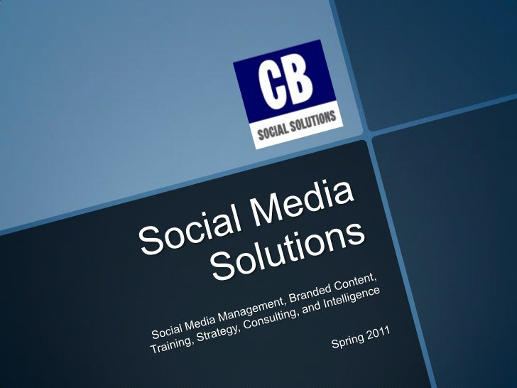 Social Media Solutions<br />Social Media Management, Branded Content, Training, Strategy, Consulting, and Intelligence<br ...