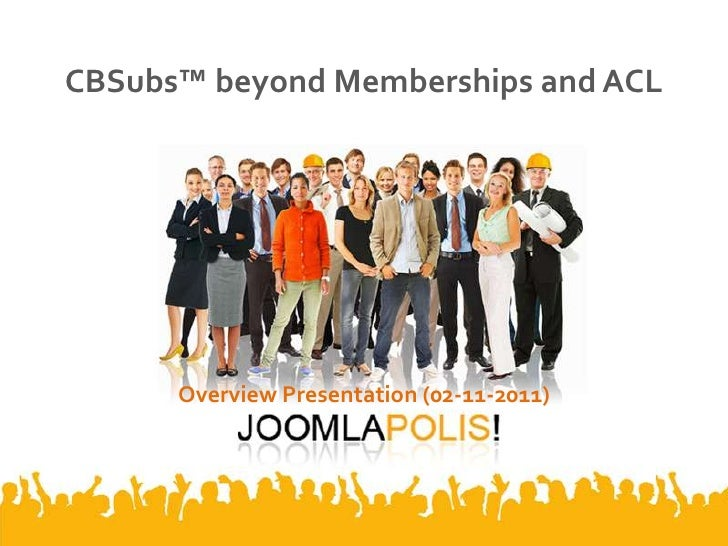 CBSubs™ beyond Memberships and ACL      Overview Presentation (02-11-2011)