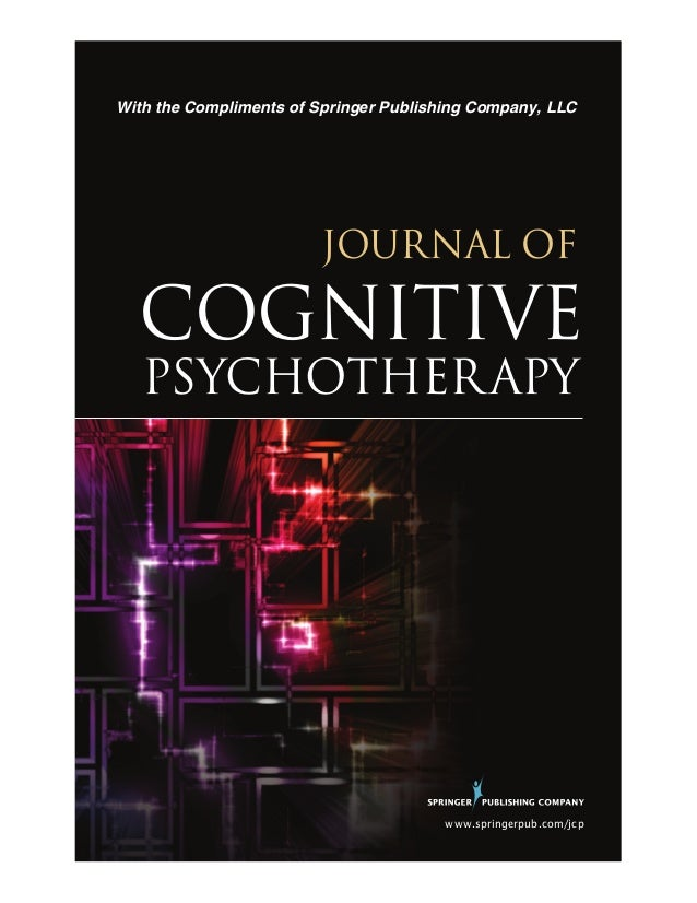 With the Compliments of Springer Publishing Company, LLC  JOURNAL OF  COGNITIVE PSYCHOTHER APY  www.springerpub.com/jcp