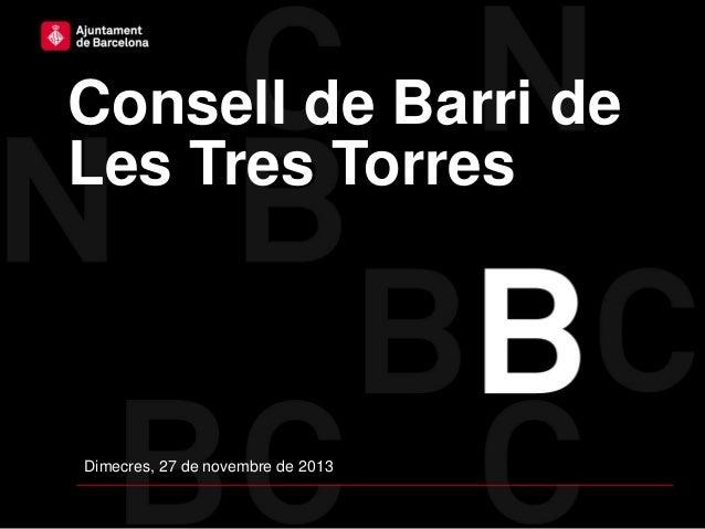 Consell de Barri de Les Tres Torres  Dimecres, 27 de novembre de 2013