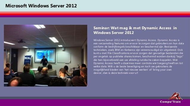Microsoft Windows Server 2012                                Seminar: Wat mag ik met Dynamic Access in                    ...