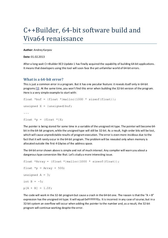 C++Builder,	64-bit	software	build	and	 Viva64	renaissance Author: Andrey Karpov Date: 01.02.2013 After a long wait C++Buil...