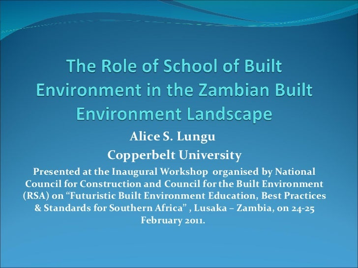 Alice S. Lungu  Copperbelt University Presented at the Inaugural Workshop  organised by National Council for Construction ...