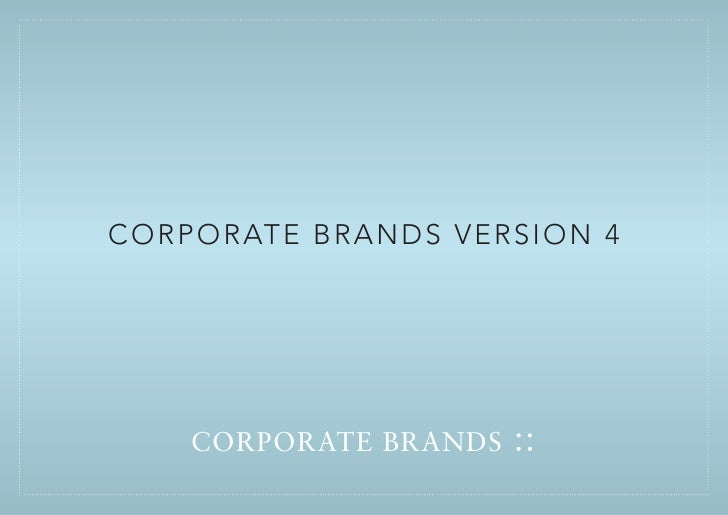 C ORPO R AT E B R A N D S VERS I O N 4           CORPORATE BRANDS