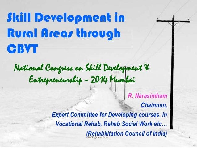 Skill Development in Rural Areas through CBVT National Congress on Skill Development & Entrepreneurship – 2014 Mumbai R. N...