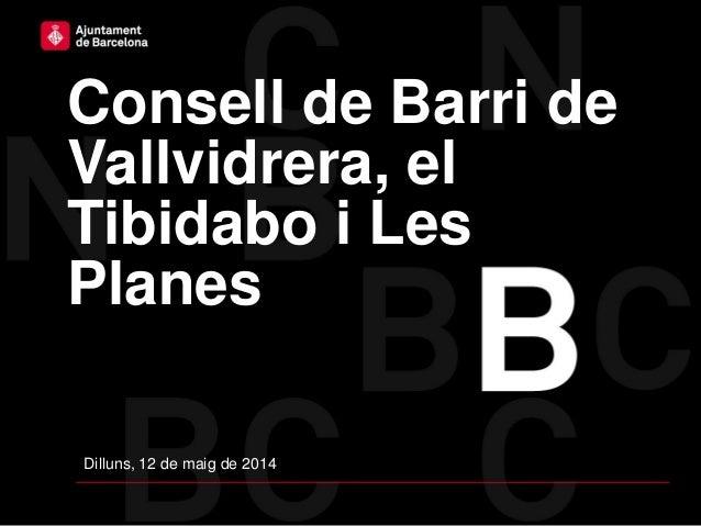 Consell de Barri de Vallvidrera, el Tibidabo i Les Planes Dilluns, 12 de maig de 2014