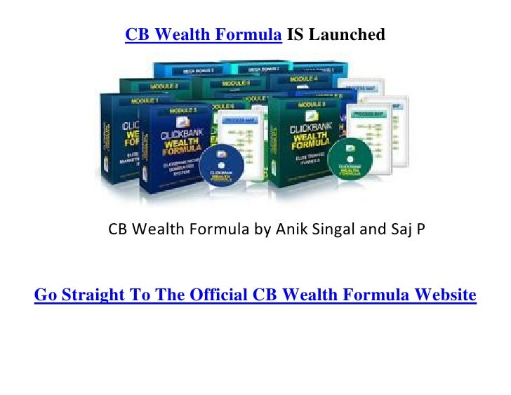CB Wealth Formula IS Launched             CB Wealth Formula by Anik Singal and Saj P   Go Straight To The Official CB Weal...