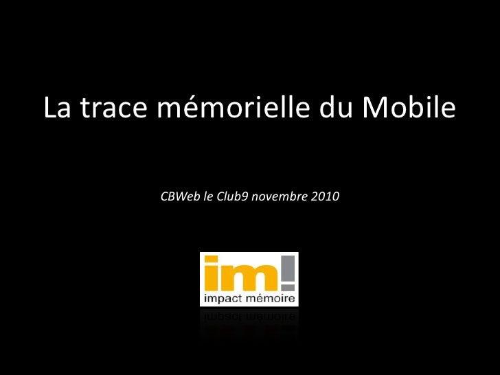 La trace mémorielle du Mobile<br />CBWeb le Club9 novembre 2010<br />
