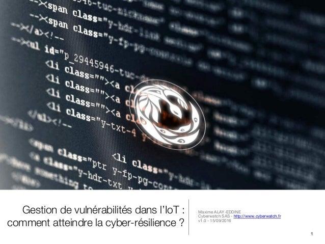 Gestion de vulnérabilités dans l'IoT : comment atteindre la cyber-résilience ? Maxime ALAY-EDDINE Cyberwatch SAS - http://...