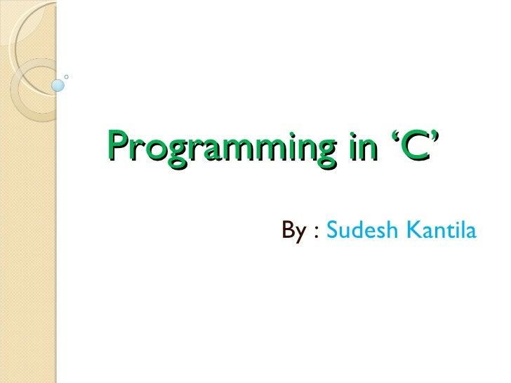 Programming in 'C' By :  Sudesh Kantila