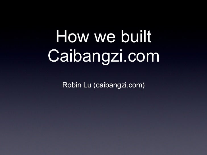 How we builtCaibangzi.com Robin Lu (caibangzi.com)