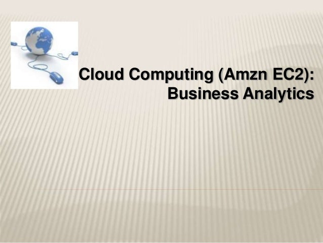 Cloud Computing (Amzn EC2): Business Analytics